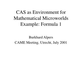 CAS as Environment for Mathematical Microworlds Example: Formula 1