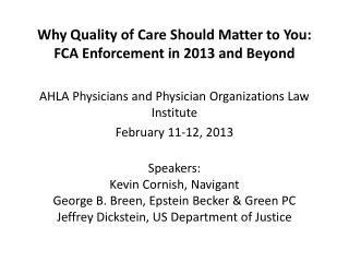 Why Quality of Care Should Matter to You:  FCA Enforcement  in 2013 and  Beyond AHLA Physicians and Physician Organizat