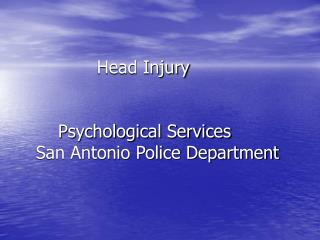 Head Injury         Psychological Services    San Antonio Police Department