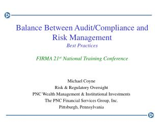 Balance Between Audit/Compliance and Risk Management Best Practices FIRMA 21 st  National Training Conference