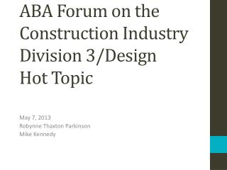 ABA Forum on the Construction Industry Division 3/Design Hot Topic