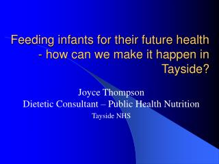 Feeding infants for their future health - how can we make it happen in Tayside?