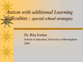 Autism with additional Learning Difficulties :  special school strategies