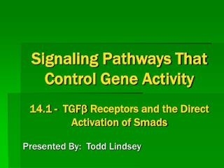 Signaling Pathways That Control Gene Activity 14.1 -  TGF β  Receptors and the Direct Activation of Smads