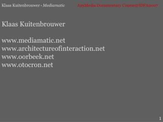 Klaas Kuitenbrouwer  -  Mediamatic AnyMedia Documentary Course@IDFA2007