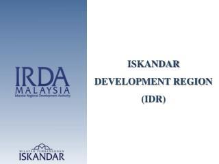 ISKANDAR DEVELOPMENT REGION (IDR)