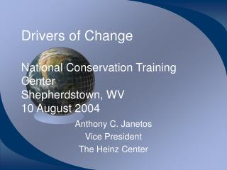 Drivers of Change National Conservation Training Center Shepherdstown, WV 10 August 2004