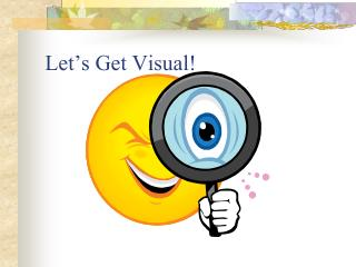 Let's Get Visual!