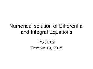 Numerical solution of Differential and Integral Equations