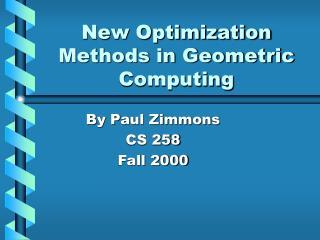 New Optimization Methods in Geometric Computing
