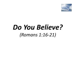 Do You Believe? (Romans 1:16-21)