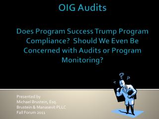 OIG Audits Does Program Success Trump Program Compliance?  Should We Even Be Concerned with Audits or Program Monitorin