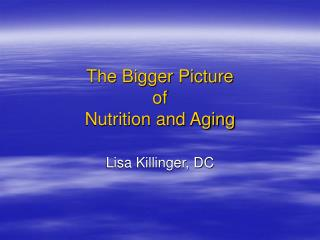The Bigger Picture of  Nutrition and Aging