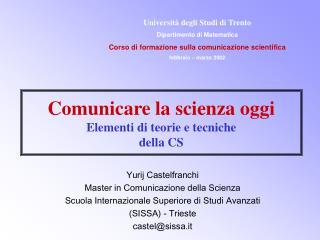 Comunicare la scienza oggi Elementi di teorie e tecniche  della CS