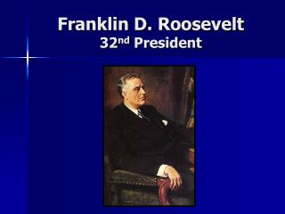 Franklin D. Roosevelt 32 nd  President