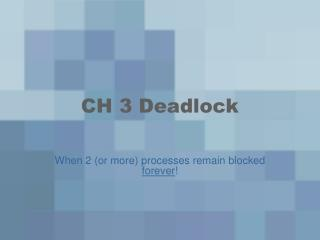 CH 3 Deadlock