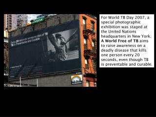 For World TB Day 2007, a special photographic exhibition was staged at the United Nations headquarters in New York.