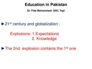 Education in Pakistan Dr. Fida Mohammad; GIKI, Topi ►21 st  century and globalization : Explosions: 1.Expectations