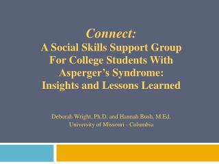 Connect: A Social Skills Support Group  For College Students With  Asperger's  Syndrome:  Insights and Lessons Learned