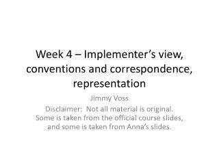 Week 4 – Implementer's view, conventions and correspondence, representation
