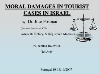 MORAL DAMAGES IN TOURIST CASES IN ISRAEL                          By    Dr. Jose Fosman 		( President Emeritus of IFTTA