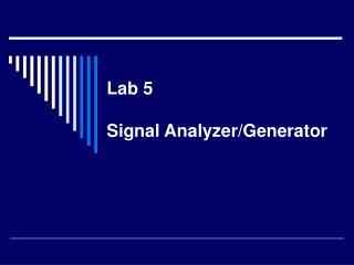 Lab 5 Signal Analyzer/Generator