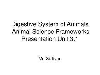 Digestive System of Animals  Animal Science Frameworks Presentation Unit 3.1