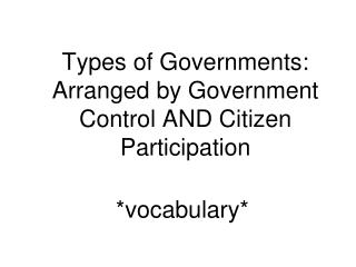 Types of Governments: Arranged by Government Control AND Citizen Participation