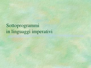 Sottoprogrammi  in linguaggi imperativi