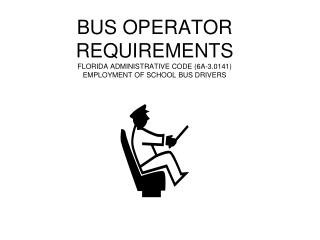 BUS OPERATOR REQUIREMENTS FLORIDA ADMINISTRATIVE CODE (6A-3.0141) EMPLOYMENT OF SCHOOL BUS DRIVERS
