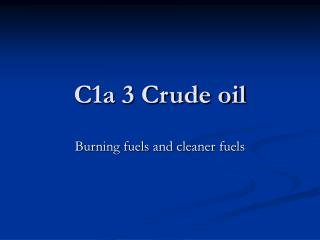 C1a 3 Crude oil