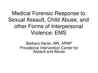 Medical Forensic Response to Sexual Assault, Child Abuse, and other Forms of Interpersonal Violence: EMS