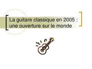La guitare classique en 2005: une ouverture sur le monde