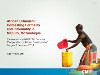 African Urbanism:  Contesting Formality  and Informality in Maputo, Mozambique  \