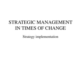 STRATEGIC MANAGEMENT IN TIMES OF CHANGE