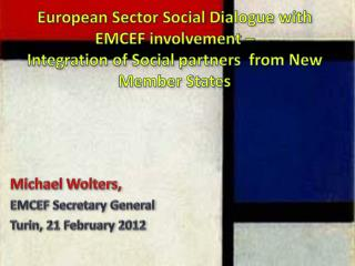 European Sector Social Dialogue with EMCEF involvement � Integration of Social partners  from New Member States