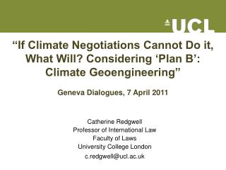 �If Climate Negotiations Cannot Do it, What Will? Considering �Plan B�: Climate Geoengineering� Geneva Dialogues, 7 Apr