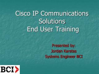 Cisco IP Communications Solutions  End User Training