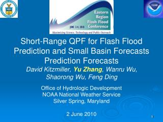 Short-Range QPF for Flash Flood Prediction and Small Basin Forecasts Prediction Forecasts David Kitzmiller,  Yu Zhang ,