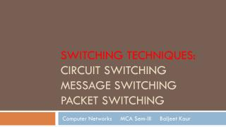 Switching Techniques:  Circuit Switching  Message  Switching  packet  Switching