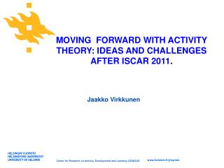 MOVING  FORWARD WITH ACTIVITY THEORY: IDEAS AND CHALLENGES AFTER ISCAR 2011 .