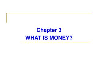 Chapter 3 WHAT IS MONEY?