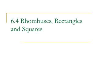 6.4 Rhombuses, Rectangles and Squares