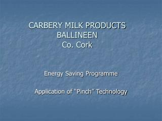 CARBERY MILK PRODUCTS BALLINEEN Co. Cork