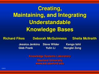 Creating , Maintaining , and  Integrating Understandable Knowledge Bases Richard Fikes	Deborah McGuinness	Sheila McIlra