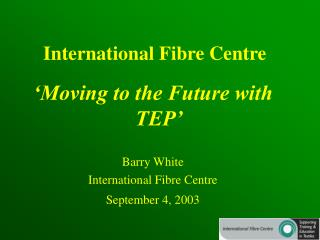 International Fibre Centre
