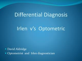 Differential Diagnosis Irlen  v's  Optometric