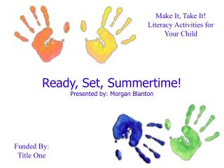 Ready, Set, Summertime! Presented by: Morgan Blanton
