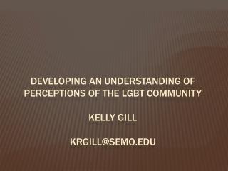 Developing an understanding of perceptions of the lgbt community kelly gill krgill@Semo.edu
