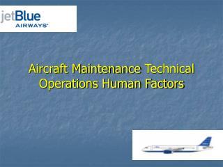 Aircraft Maintenance Technical Operations Human Factors